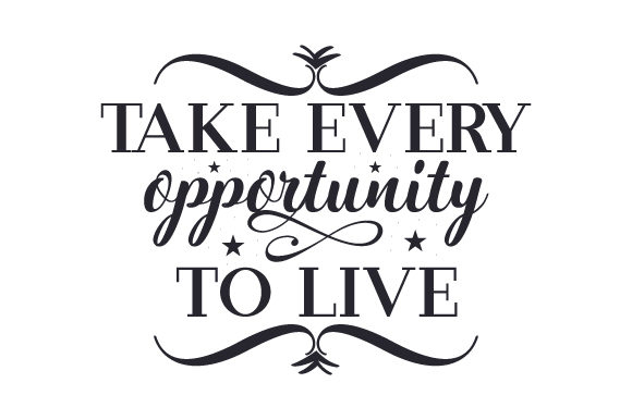 Take Every Opportunity to Live Motivational Craft Cut File By Creative Fabrica Crafts - Image 1