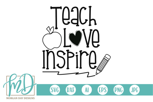 Download Free Teach Love Inspire Graphic By Morgan Day Designs Creative Fabrica for Cricut Explore, Silhouette and other cutting machines.