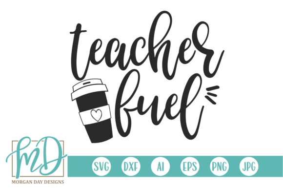 Print on Demand: Teacher Fuel Graphic Crafts By Morgan Day Designs