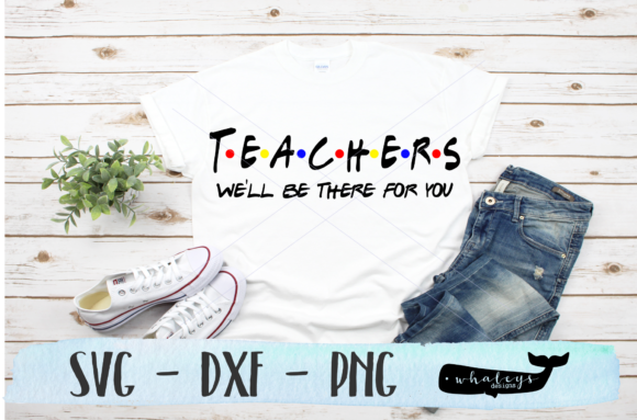Teachers Be There for You Graphic Illustrations By WhaleysDesigns