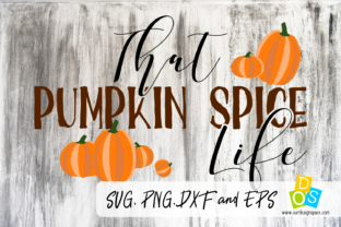 Download Free That Pumpkin Spice Life Graphic By Our Design Space Creative for Cricut Explore, Silhouette and other cutting machines.