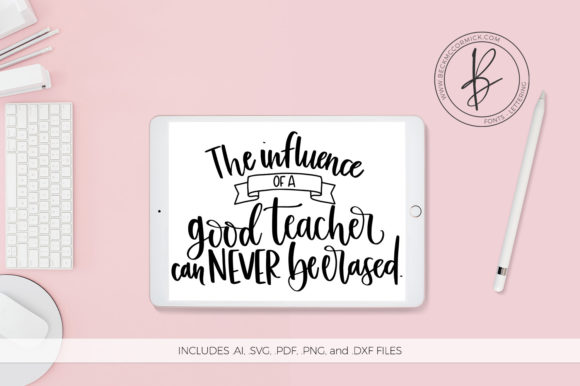 Download Free The Influence Of A Good Teacher Graphic By Beckmccormick for Cricut Explore, Silhouette and other cutting machines.