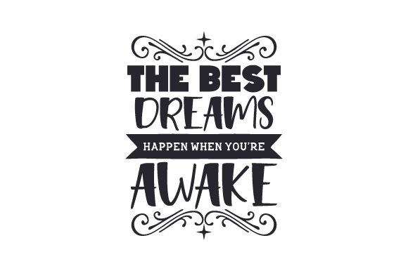 The Best Dreams Happen When You Re Awake Svg Cut File By