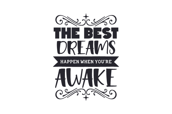 Download Free The Best Dreams Happen When You Re Awake Svg Cut File By Creative Fabrica Crafts Creative Fabrica for Cricut Explore, Silhouette and other cutting machines.