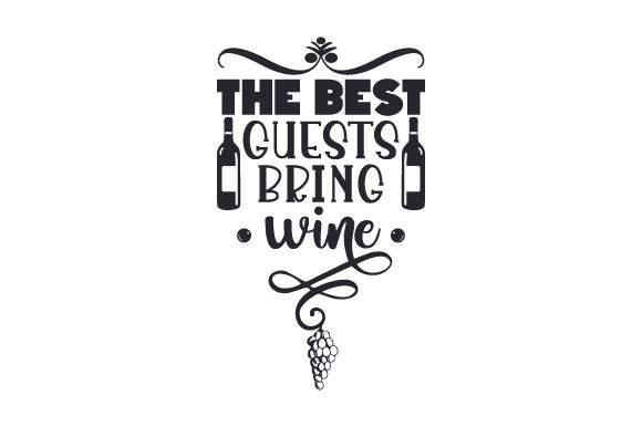 Download Free The Best Guests Bring Wine Svg Cut File By Creative Fabrica for Cricut Explore, Silhouette and other cutting machines.