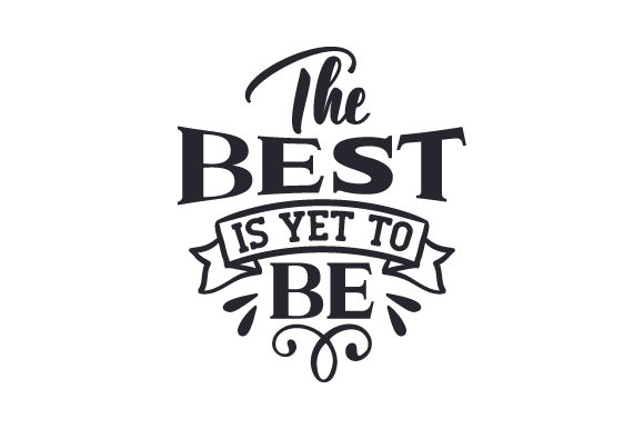 The Best is Yet to Be Love Craft Cut File By Creative Fabrica Crafts - Image 1