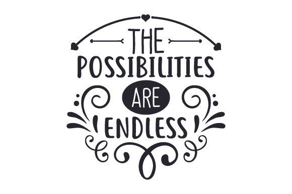 The Possibilities Are Endless Motivational Craft Cut File By Creative Fabrica Crafts