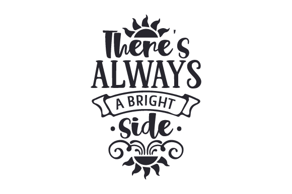 Download Free There S Always A Bright Side Svg Cut File By Creative Fabrica for Cricut Explore, Silhouette and other cutting machines.