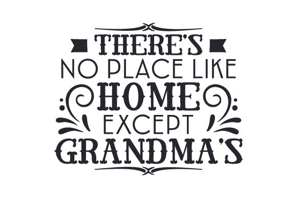 Download Free There S No Place Like Home Except Grandma S Svg Cut File By for Cricut Explore, Silhouette and other cutting machines.