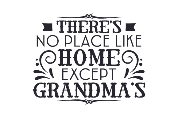Download Free There S No Place Like Home Except Grandma S Archivos De Corte Svg for Cricut Explore, Silhouette and other cutting machines.