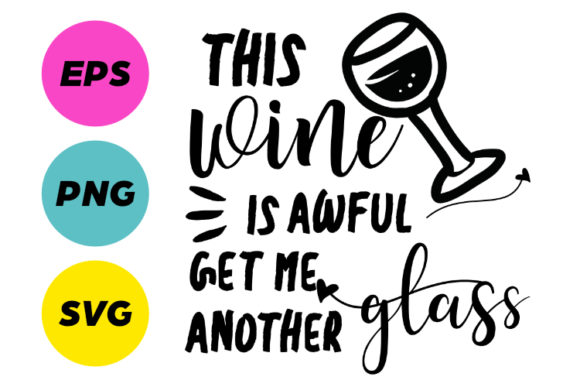 Download Free This Wine Is Awful Get Me Another Glass Graphic By Creatives By for Cricut Explore, Silhouette and other cutting machines.
