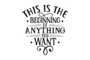 This is the Beginning of Anything You Want Craft Design By Creative Fabrica Crafts