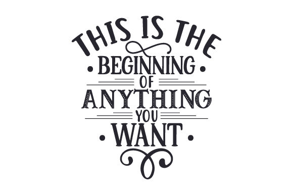 Download Free This Is The Beginning Of Anything You Want Svg Cut File By for Cricut Explore, Silhouette and other cutting machines.