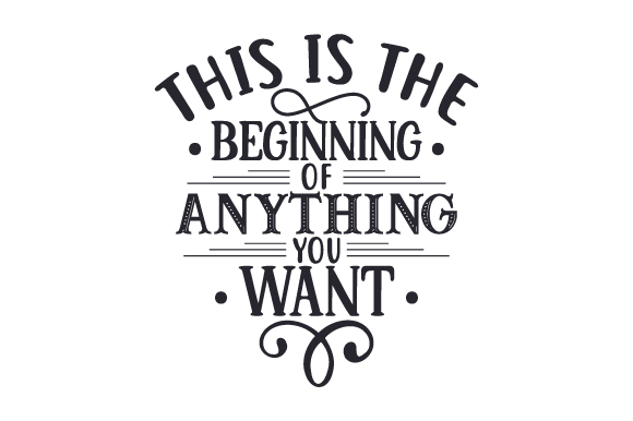 Download Free This Is The Beginning Of Anything You Want Svg Plotterdatei Von for Cricut Explore, Silhouette and other cutting machines.