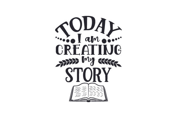 Today I Am Creating My Story Svg Cut File By Creative Fabrica