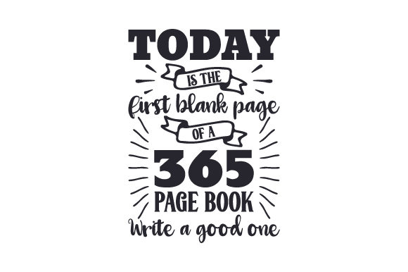 Today is the First Blank Page of a 365 Page Book. Write a Good One Motivational Craft Cut File By Creative Fabrica Crafts