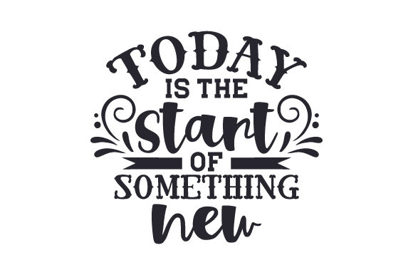 Today is the Start of Something New Quotes Craft Cut File By Creative Fabrica Crafts - Image 1