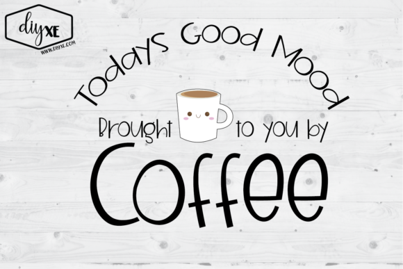 Todays Good Mood Brought to You by Coffe Graphic Illustrations By Sheryl Holst