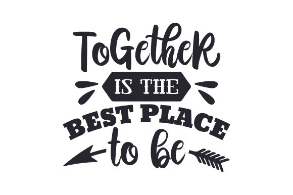 Download Free Together Is The Best Place To Be Svg Cut File By Creative for Cricut Explore, Silhouette and other cutting machines.