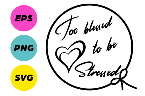 Download Free Too Blessed To Be Stressed Graphic By Creatives By Lamm for Cricut Explore, Silhouette and other cutting machines.