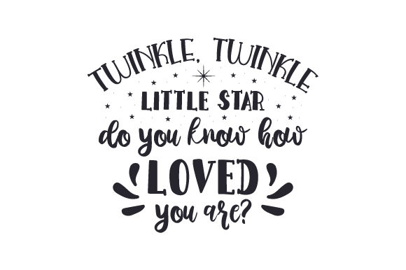 Twinkle, Twinkle, Little Star, Do You Know How Loved You Are Quotes Craft Cut File By Creative Fabrica Crafts