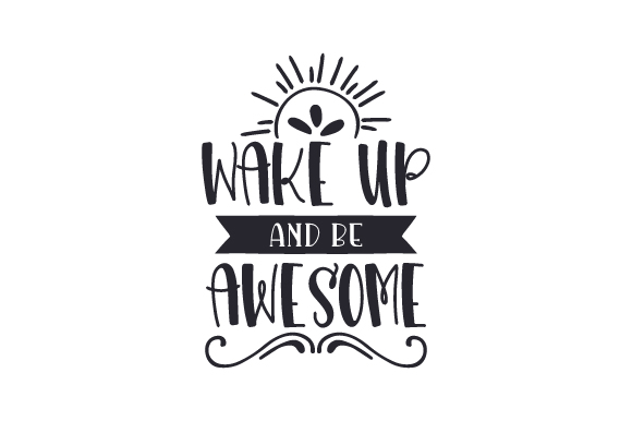 Download Free Wake Up And Be Awesome Svg Plotterdatei Von Creative Fabrica for Cricut Explore, Silhouette and other cutting machines.