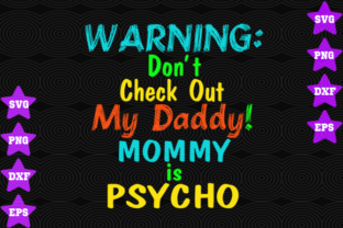 Download Free Warning Don T Check Out Daddy Mommy Is Psycho Graphic By Awesomedesign Creative Fabrica for Cricut Explore, Silhouette and other cutting machines.