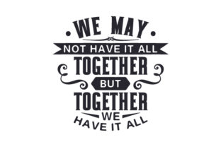 We May Not Have It All Together but Together We Have It All Craft Design By Creative Fabrica Crafts