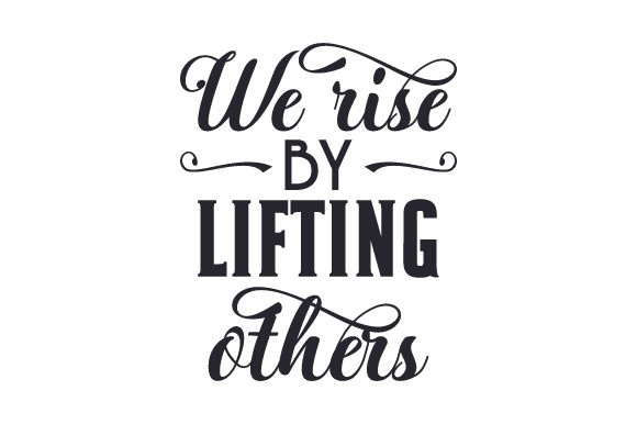 We Rise by Lifting Others Quotes Craft Cut File By Creative Fabrica Crafts - Image 1