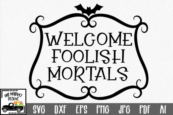 Welcome Foolish Mortals Graphic Crafts By oldmarketdesigns