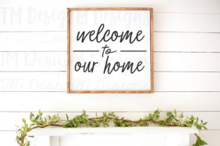 Download Free Welcome To Our Home Graphic By Tabitha Beam Creative Fabrica for Cricut Explore, Silhouette and other cutting machines.