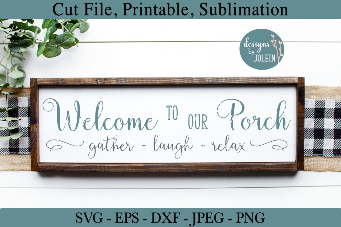 Download Free Welcome To Our Porch Gather Laugh Relax Graphic By Designs By for Cricut Explore, Silhouette and other cutting machines.