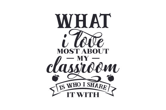 Download Free What I Love Most About My Classroom Is Who I Share It With Svg for Cricut Explore, Silhouette and other cutting machines.