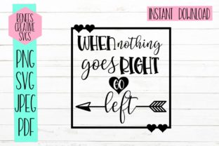 Download Free When Nothing Goes Right Go Left Graphic By Reneescreativesvgs for Cricut Explore, Silhouette and other cutting machines.