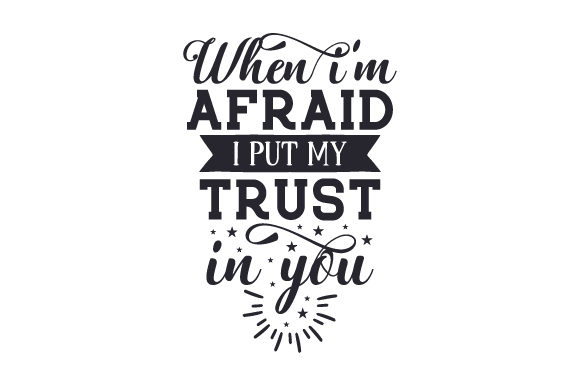 When I'm Afraid I Put My Trust in You Religious Craft Cut File By Creative Fabrica Crafts