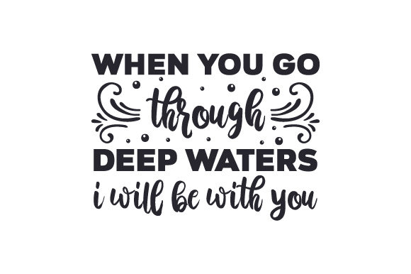 When You Go Through Deep Waters I Will Be with You Love Craft Cut File By Creative Fabrica Crafts
