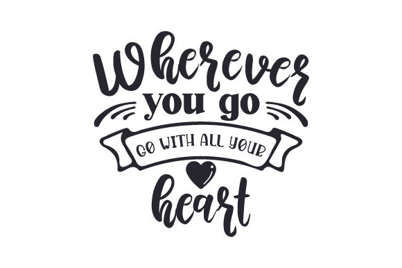 Download Free Wherever You Go Go With All Your Heart Svg Cut File By Creative for Cricut Explore, Silhouette and other cutting machines.
