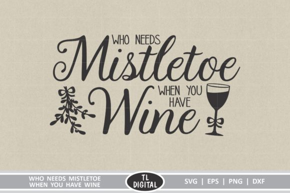 Who Needs Mistletoe when You Have Wine Graphic Crafts By TL Digital
