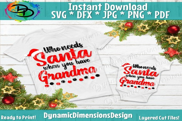 Download Free Who Needs Santa When You Have Grandma Grafik Von for Cricut Explore, Silhouette and other cutting machines.