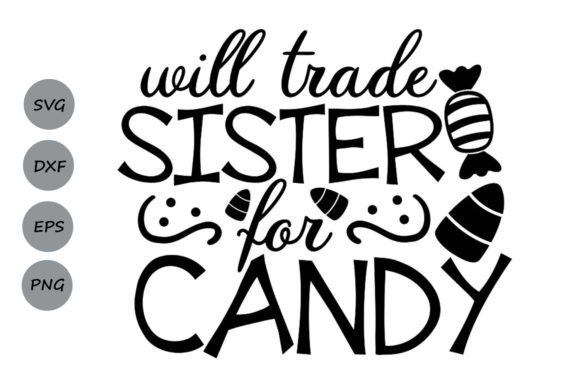 Download Free Will Trade Sister For Candy Graphic By Cosmosfineart Creative for Cricut Explore, Silhouette and other cutting machines.