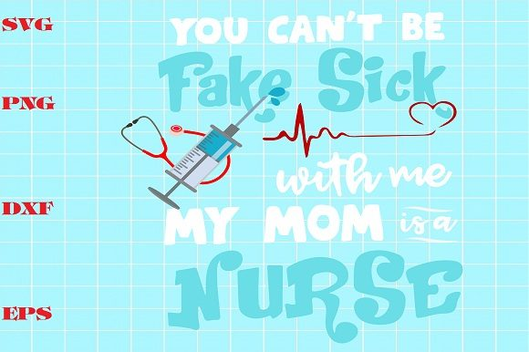 Download Free You Can T Be Fake Sick With Me My Mom Is A Nurse Graphic By Bien SVG Cut Files