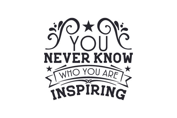 You Never Know Who You Are Inspiring Motivational Craft Cut File By Creative Fabrica Crafts