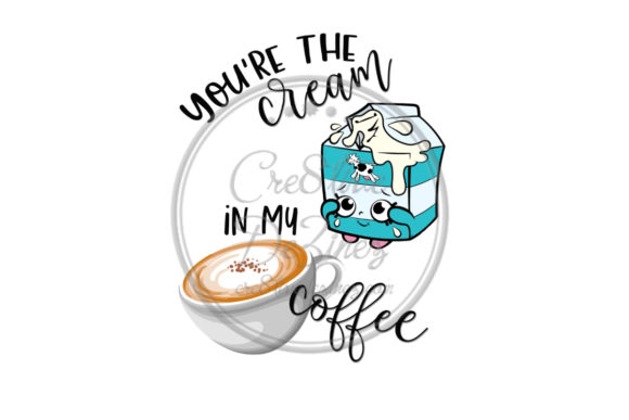 Print on Demand: You're the Cream in My Coffee Graphic Food & Drinks By Cre8tiveDeZinez