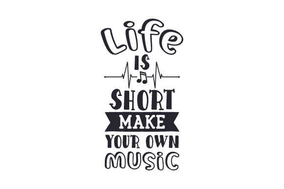 Life is Short, Make Your Own Music Music Craft Cut File By Creative Fabrica Crafts