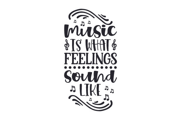 Music is What Feelings Sound Like Music Craft Cut File By Creative Fabrica Crafts