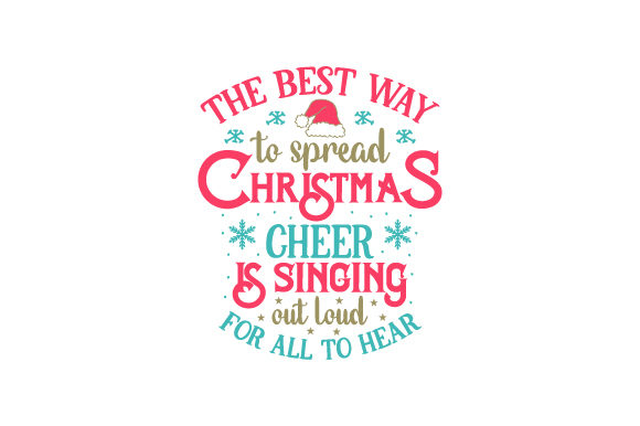 Christmas Cheer.The Best Way To Spread Christmas Cheer Is Singing Out Loud For All To Hear
