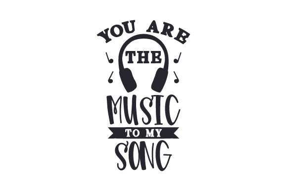 You Are the Music to My Song Music Craft Cut File By Creative Fabrica Crafts - Image 1