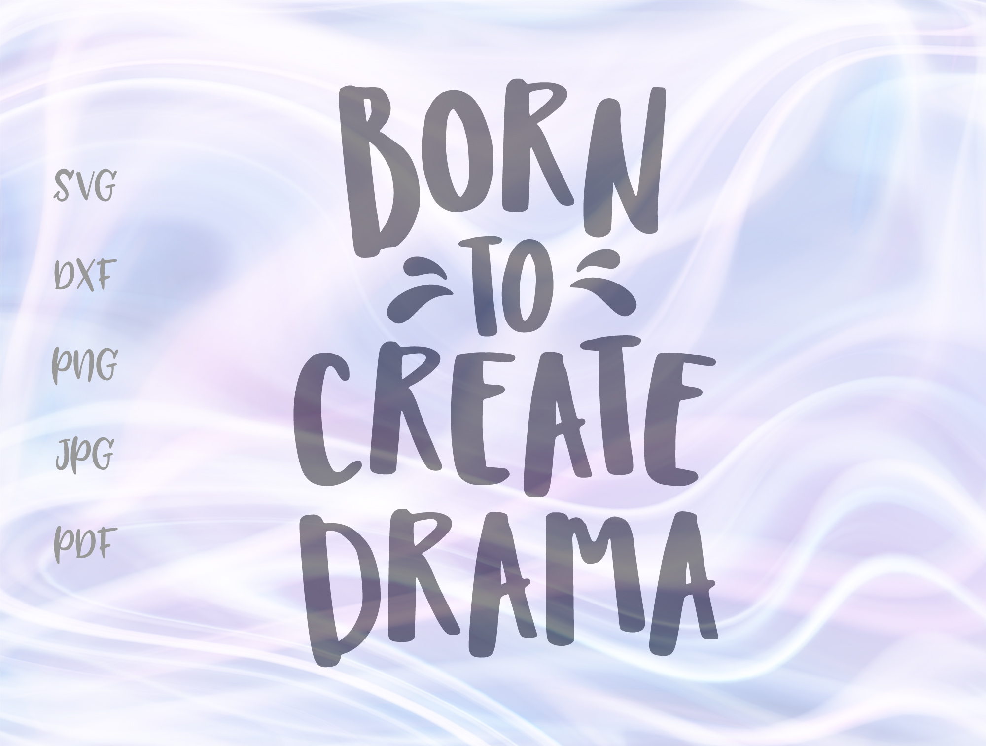 Download Free Born To Create Drama Sarcastic Sign Graphic By Digitals By Hanna for Cricut Explore, Silhouette and other cutting machines.