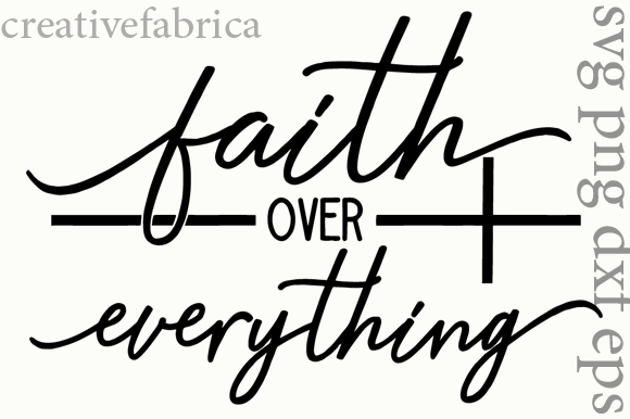 Faith over Everything Graphic Crafts By CrisketDigital
