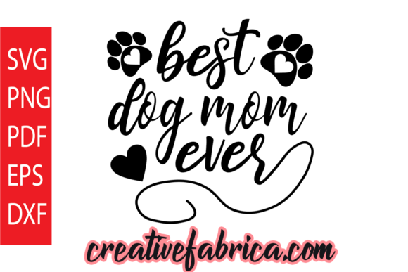 Download Free Best Dog Mom Ever Graphic By Dobey705002 Creative Fabrica for Cricut Explore, Silhouette and other cutting machines.